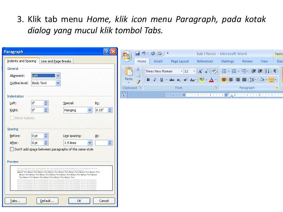 3. Klik tab menu Home, klik icon menu Paragraph, pada kotak dialog yang mucul klik tombol Tabs.