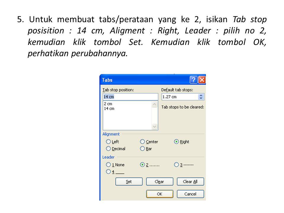 5. Untuk membuat tabs/perataan yang ke 2, isikan Tab stop posisition : 14 cm, Aligment : Right, Leader : pilih no 2, kemudian klik tombol Set. Kemudia
