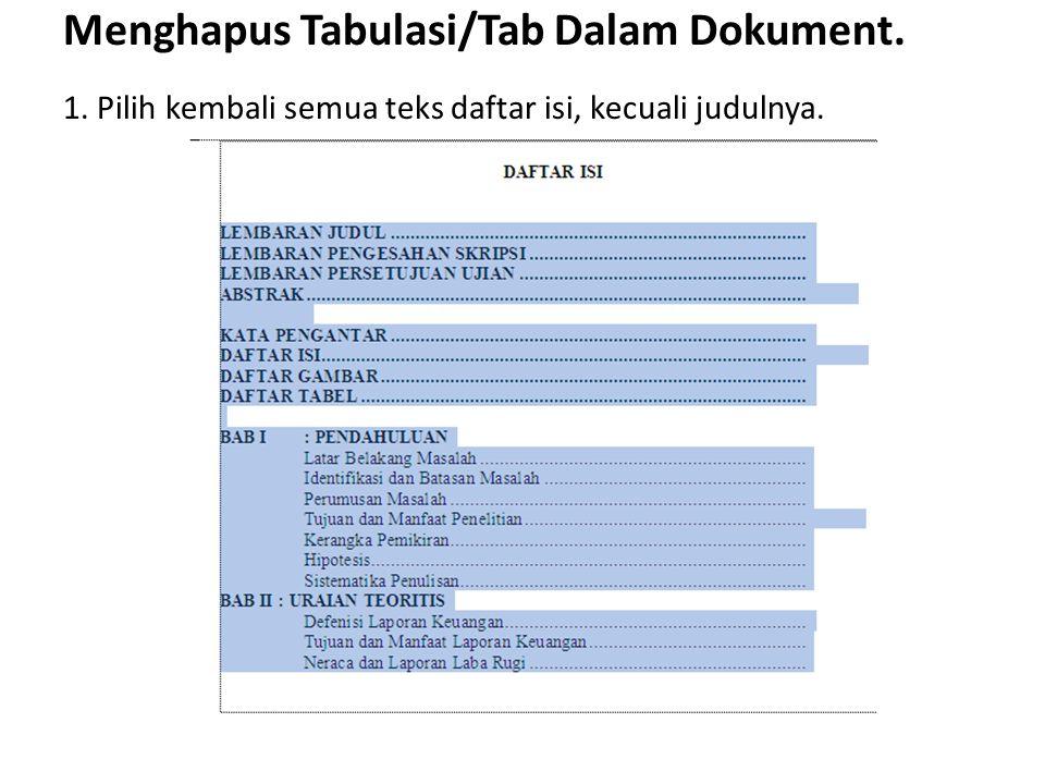 Menghapus Tabulasi/Tab Dalam Dokument. 1. Pilih kembali semua teks daftar isi, kecuali judulnya.