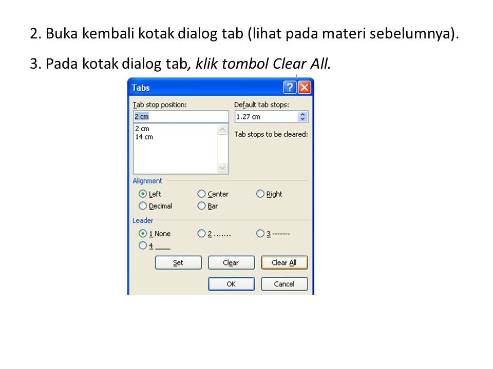 2. Buka kembali kotak dialog tab (lihat pada materi sebelumnya). 3. Pada kotak dialog tab, klik tombol Clear All.