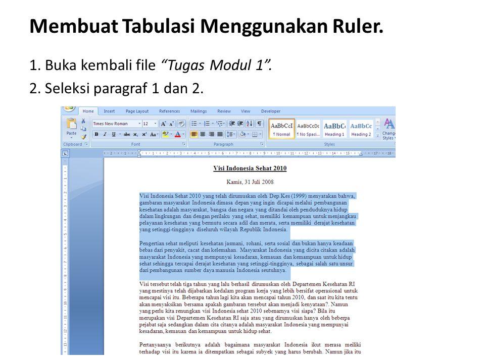 """Membuat Tabulasi Menggunakan Ruler. 1. Buka kembali file """"Tugas Modul 1"""". 2. Seleksi paragraf 1 dan 2."""