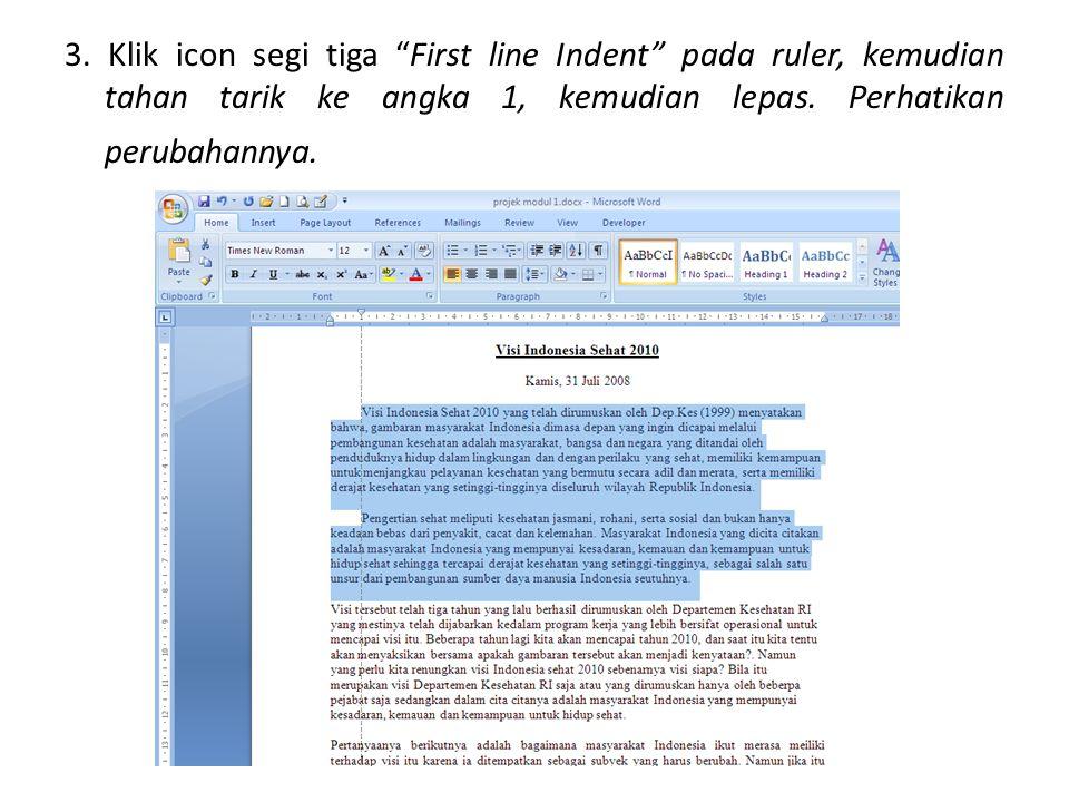 """3. Klik icon segi tiga """"First line Indent"""" pada ruler, kemudian tahan tarik ke angka 1, kemudian lepas. Perhatikan perubahannya."""