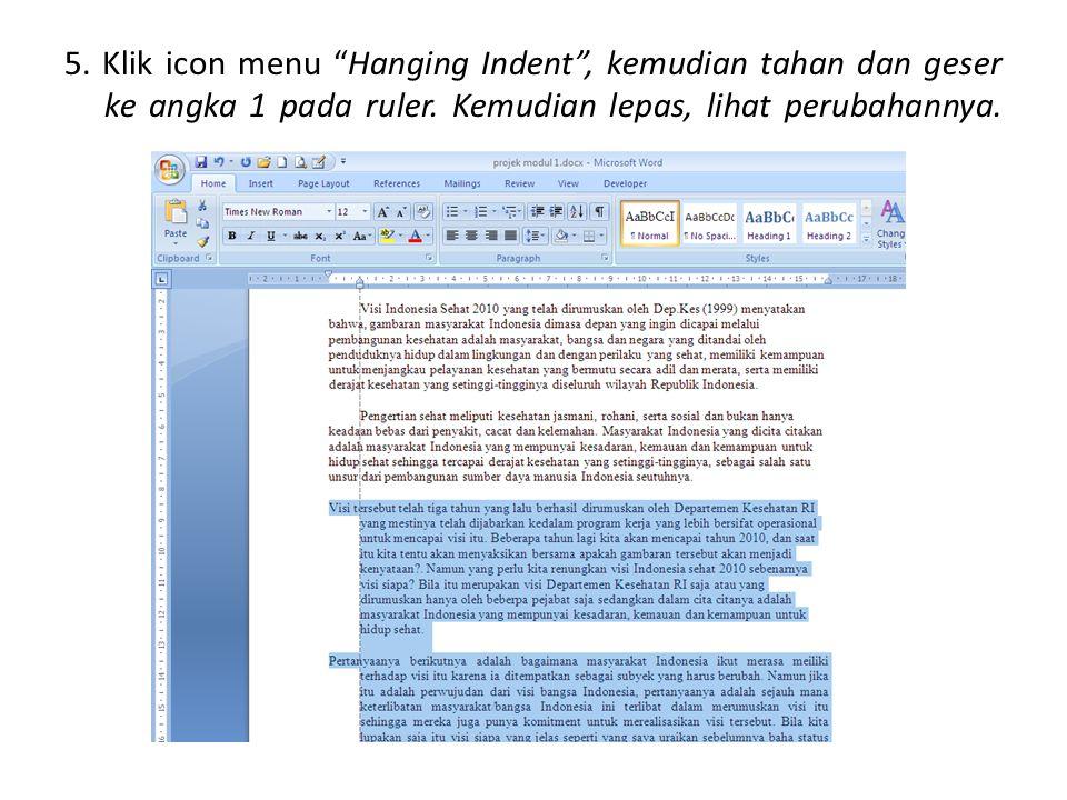 5.Klik icon menu Hanging Indent , kemudian tahan dan geser ke angka 1 pada ruler.