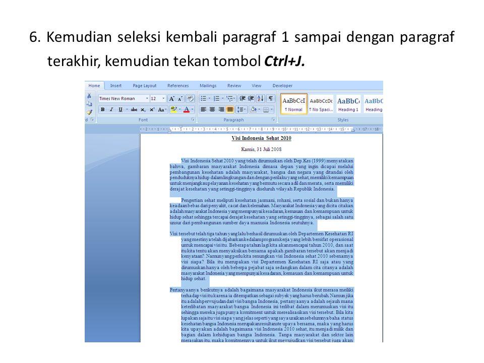 6. Kemudian seleksi kembali paragraf 1 sampai dengan paragraf terakhir, kemudian tekan tombol Ctrl+J.