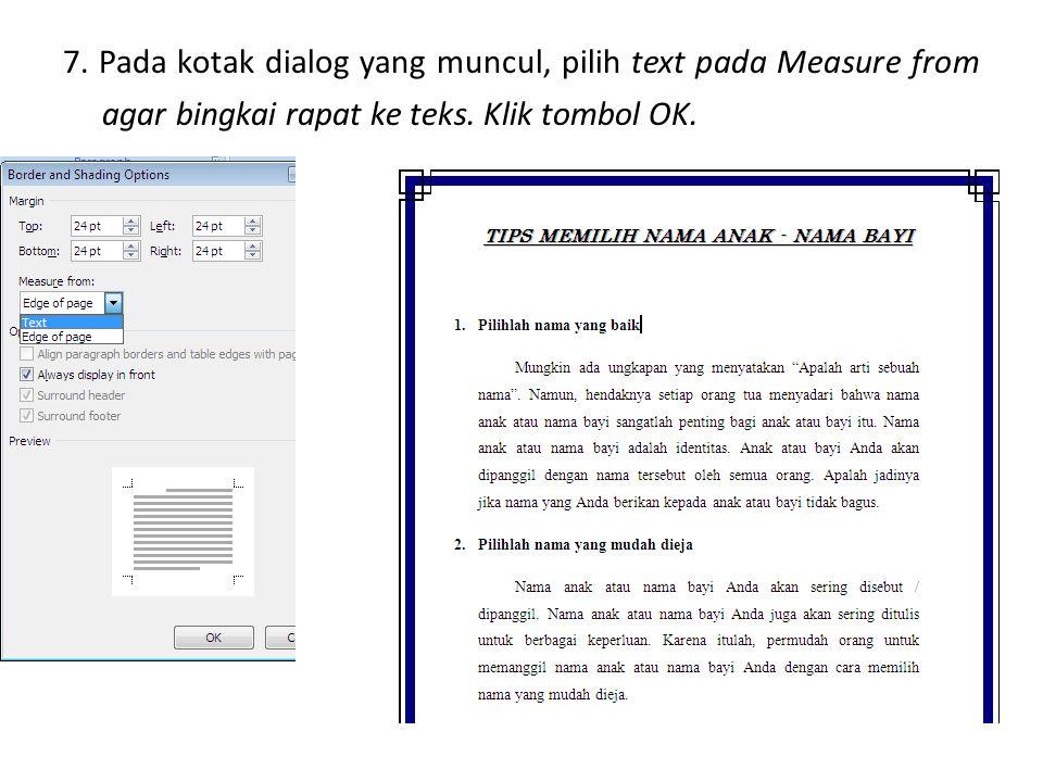 7. Pada kotak dialog yang muncul, pilih text pada Measure from agar bingkai rapat ke teks. Klik tombol OK.