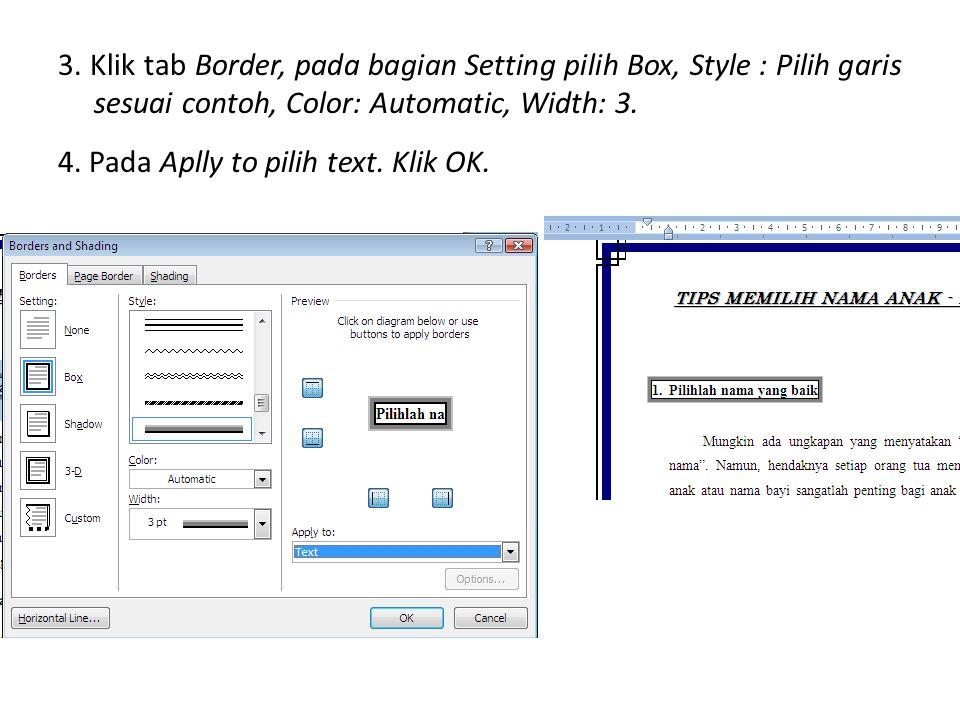 3. Klik tab Border, pada bagian Setting pilih Box, Style : Pilih garis sesuai contoh, Color: Automatic, Width: 3. 4. Pada Aplly to pilih text. Klik OK