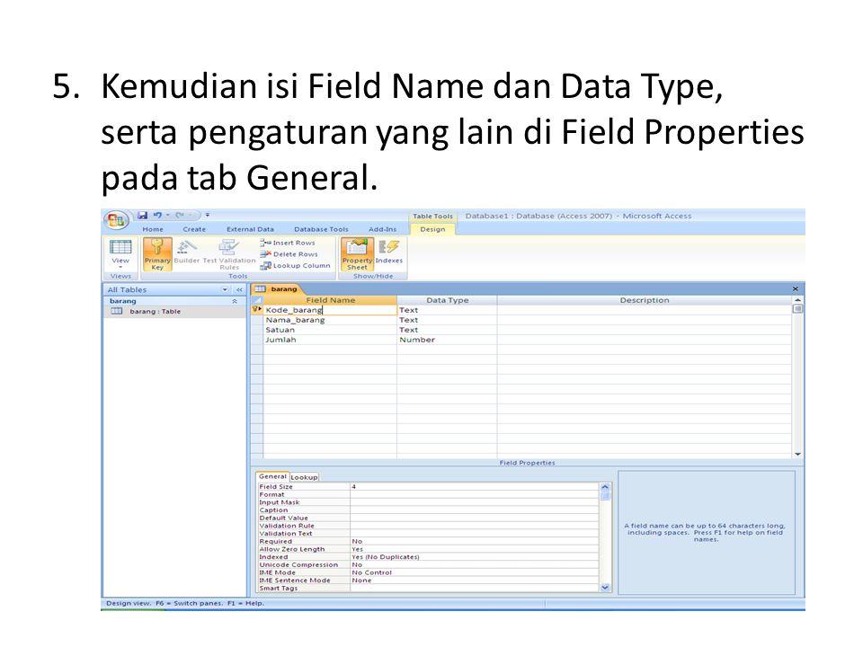 5.Kemudian isi Field Name dan Data Type, serta pengaturan yang lain di Field Properties pada tab General.