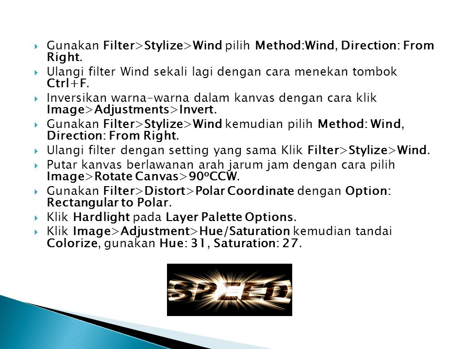  Gunakan Filter>Stylize>Wind pilih Method:Wind, Direction: From Right.  Ulangi filter Wind sekali lagi dengan cara menekan tombok Ctrl+F.  Inversik