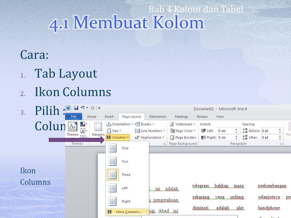 Cara: 1. Tab Layout 2. Ikon Columns 3. Pilih : One, Two, Trhee, Left, Right, More Columns Ikon Columns Bab 4 Kolom dan Tabel