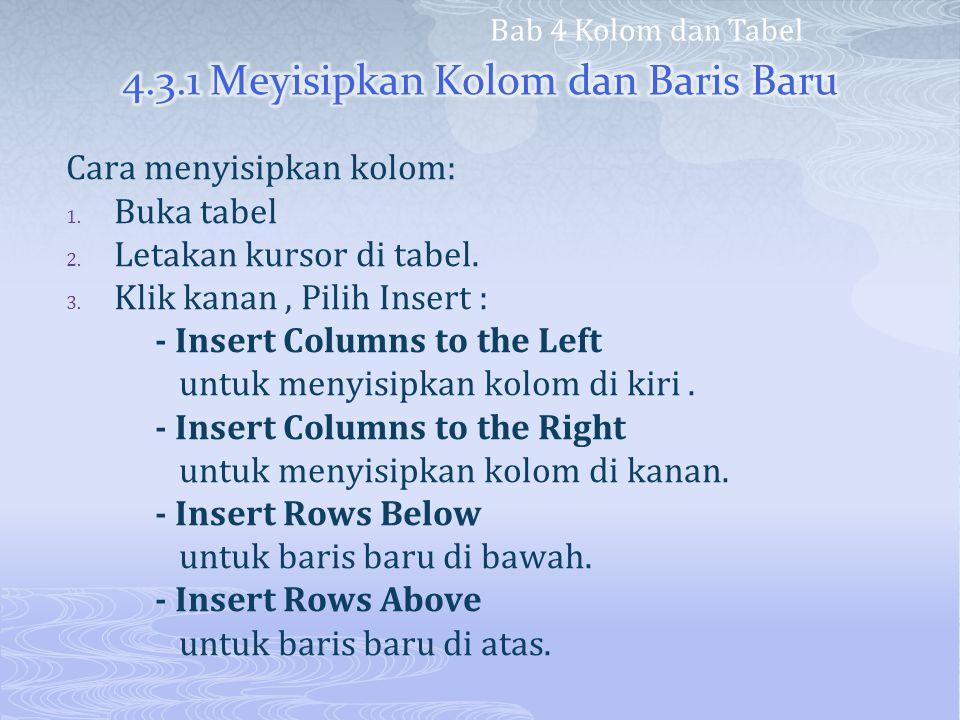Cara menyisipkan kolom: 1. Buka tabel 2. Letakan kursor di tabel. 3. Klik kanan, Pilih Insert : - Insert Columns to the Left untuk menyisipkan kolom d
