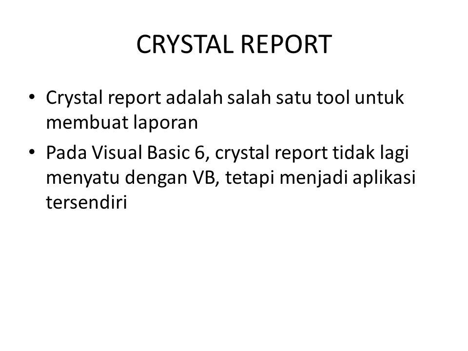 CRYSTAL REPORT Crystal report adalah salah satu tool untuk membuat laporan Pada Visual Basic 6, crystal report tidak lagi menyatu dengan VB, tetapi me