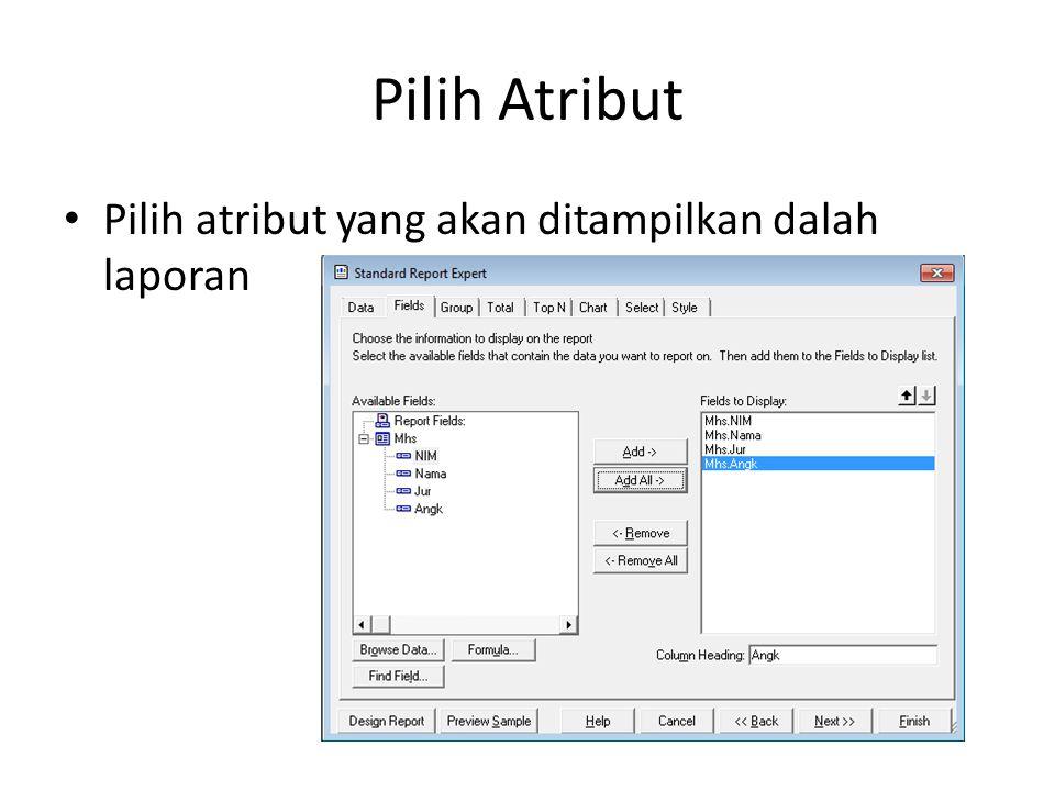 Finish Laporan telah selesai Modifikasi tampilan, misalnya : – Jenis Font – Size Font – Warna Font – Garis – Dll Simpan laporan