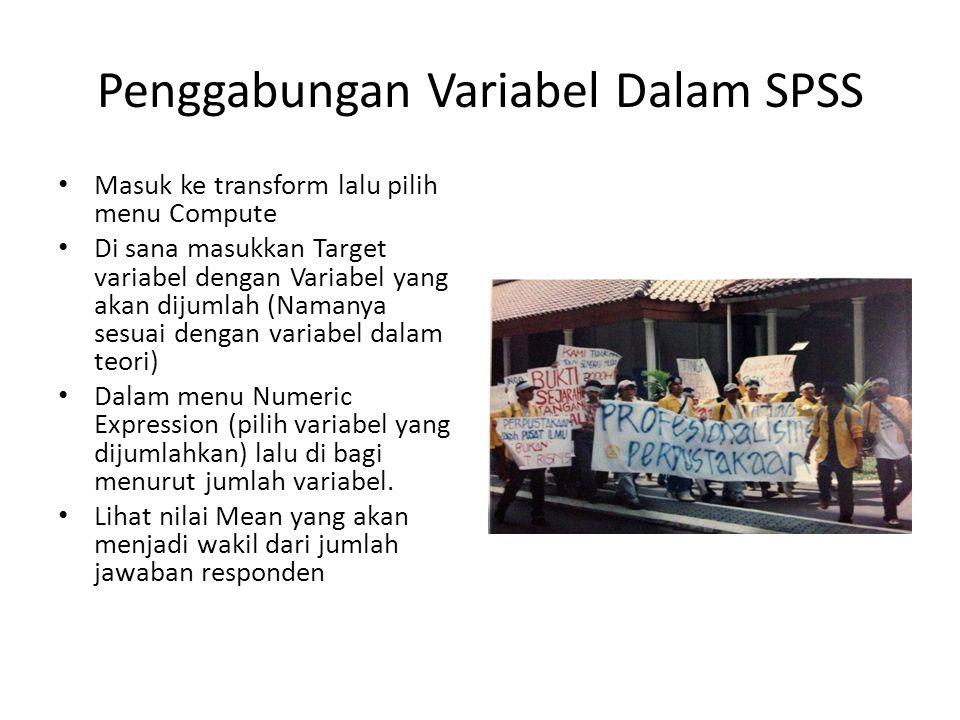 Penggabungan Variabel Dalam SPSS Masuk ke transform lalu pilih menu Compute Di sana masukkan Target variabel dengan Variabel yang akan dijumlah (Naman