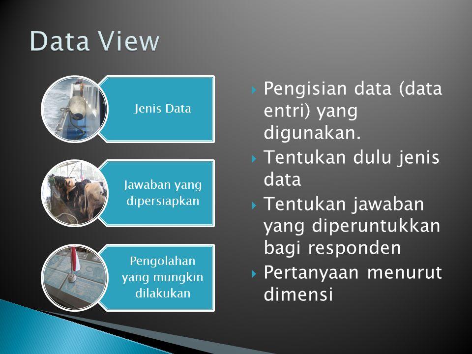 Jenis Data Jawaban yang dipersiapkan Pengolahan yang mungkin dilakukan  Pengisian data (data entri) yang digunakan.  Tentukan dulu jenis data  Tent