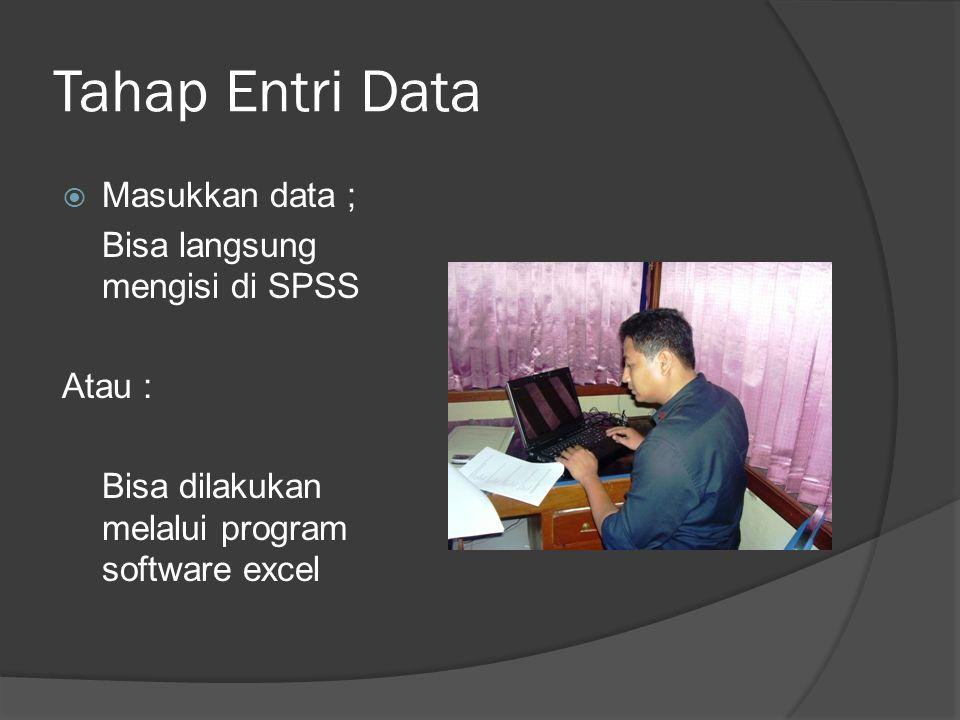 Tahap Entri Data  Masukkan data ; Bisa langsung mengisi di SPSS Atau : Bisa dilakukan melalui program software excel