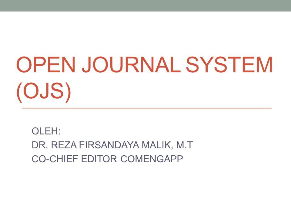 OPEN JOURNAL SYSTEM (OJS) OLEH: DR. REZA FIRSANDAYA MALIK, M.T CO-CHIEF EDITOR COMENGAPP
