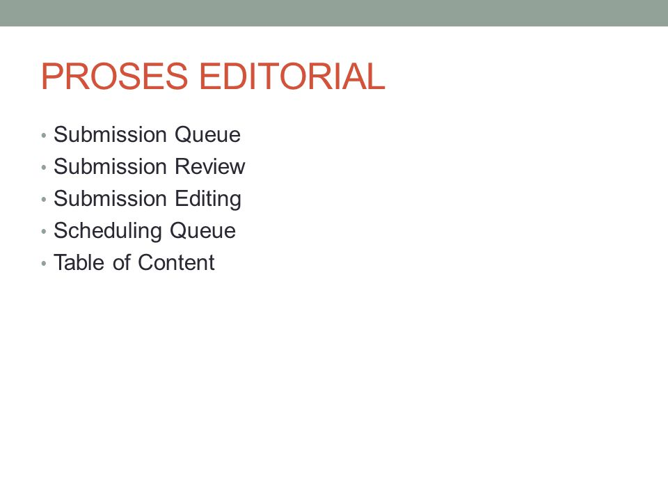 PROSES EDITORIAL Submission Queue Submission Review Submission Editing Scheduling Queue Table of Content