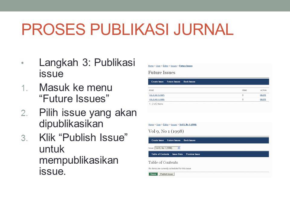 PROSES PUBLIKASI JURNAL Langkah 3: Publikasi issue 1.