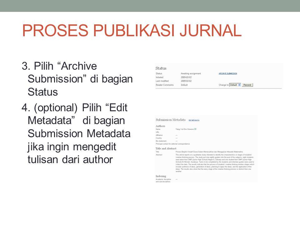 PROSES PUBLIKASI JURNAL 3.Pilih Archive Submission di bagian Status 4.