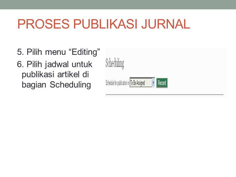 PROSES PUBLIKASI JURNAL 5.Pilih menu Editing 6.