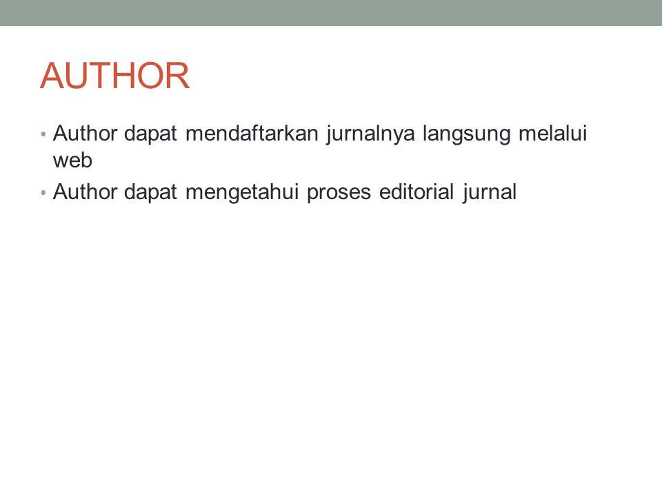 Author dapat mendaftarkan jurnalnya langsung melalui web Author dapat mengetahui proses editorial jurnal