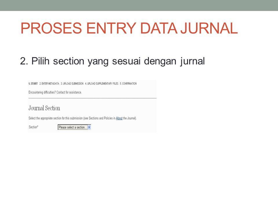 PROSES ENTRY DATA JURNAL 2. Pilih section yang sesuai dengan jurnal