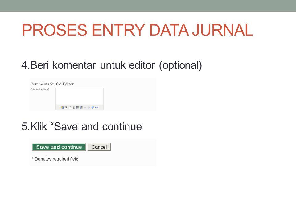 PROSES ENTRY DATA JURNAL 4.Beri komentar untuk editor (optional) 5.Klik Save and continue