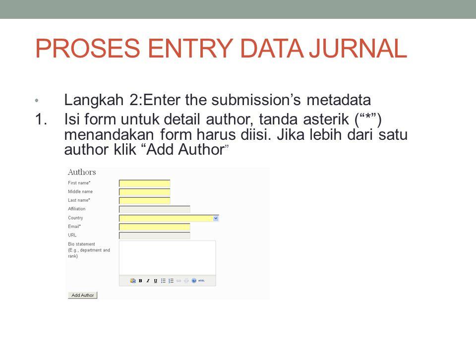 PROSES ENTRY DATA JURNAL Langkah 2:Enter the submission's metadata 1.Isi form untuk detail author, tanda asterik ( * ) menandakan form harus diisi.