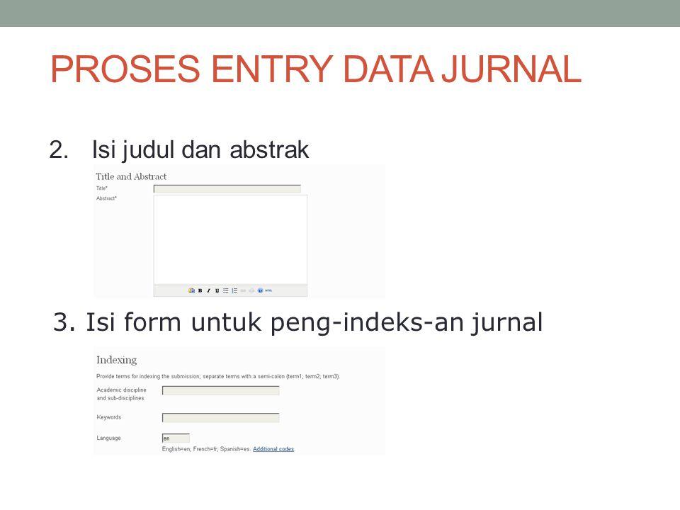PROSES ENTRY DATA JURNAL 2.Isi judul dan abstrak 3. Isi form untuk peng-indeks-an jurnal
