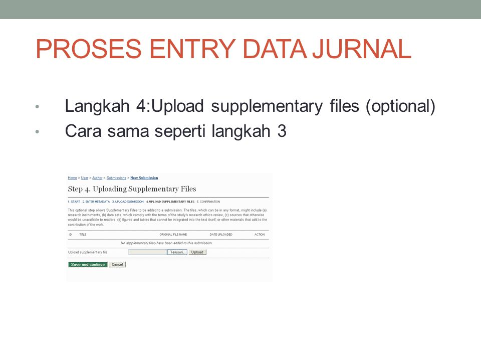 Langkah 4:Upload supplementary files (optional) Cara sama seperti langkah 3 PROSES ENTRY DATA JURNAL