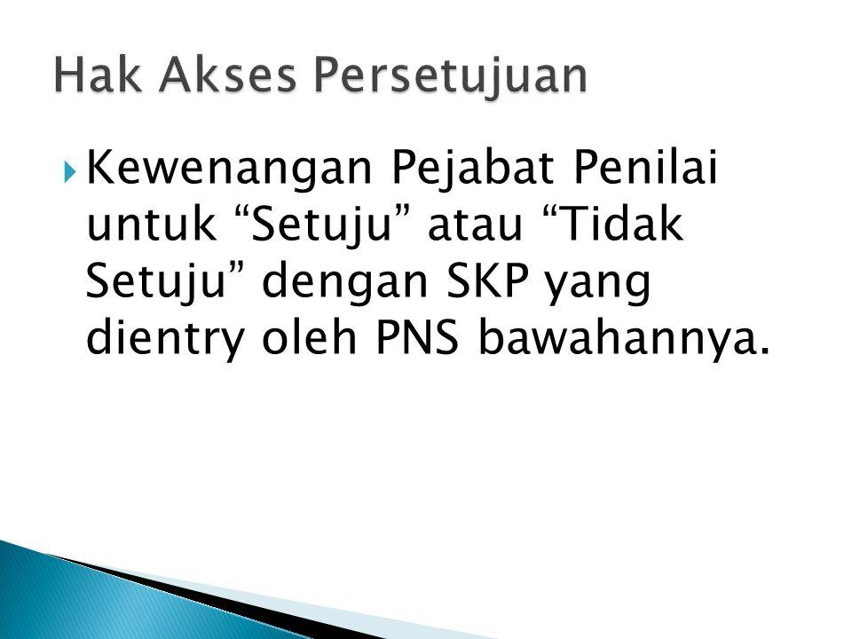  Kewenangan Pejabat Penilai untuk Setuju atau Tidak Setuju dengan SKP yang dientry oleh PNS bawahannya.