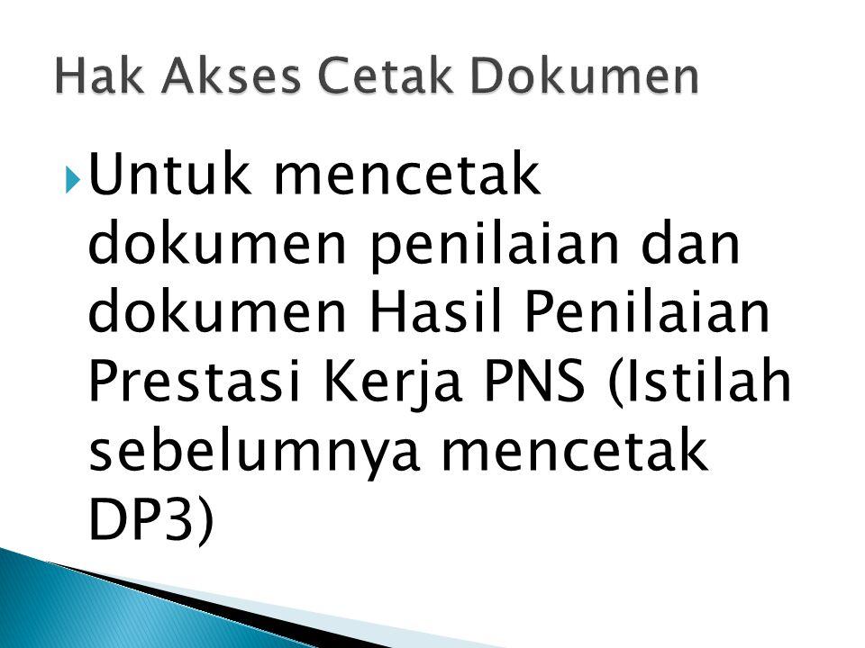  Untuk mencetak dokumen penilaian dan dokumen Hasil Penilaian Prestasi Kerja PNS (Istilah sebelumnya mencetak DP3)
