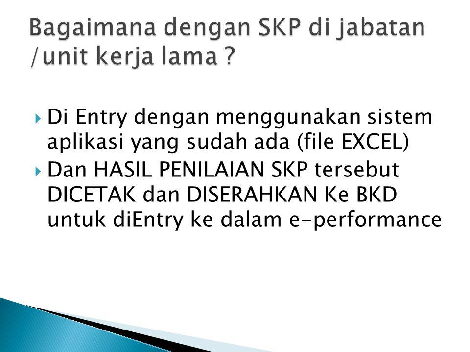  Di Entry dengan menggunakan sistem aplikasi yang sudah ada (file EXCEL)  Dan HASIL PENILAIAN SKP tersebut DICETAK dan DISERAHKAN Ke BKD untuk diEntry ke dalam e-performance