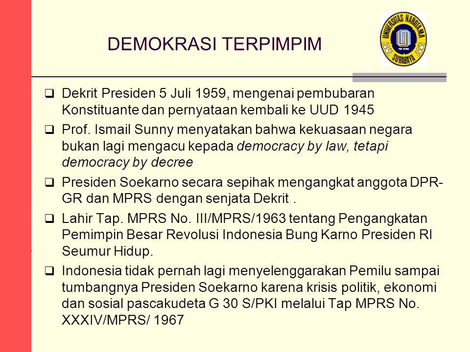 DEMOKRASI TERPIMPIM  Dekrit Presiden 5 Juli 1959, mengenai pembubaran Konstituante dan pernyataan kembali ke UUD 1945  Prof. Ismail Sunny menyatakan