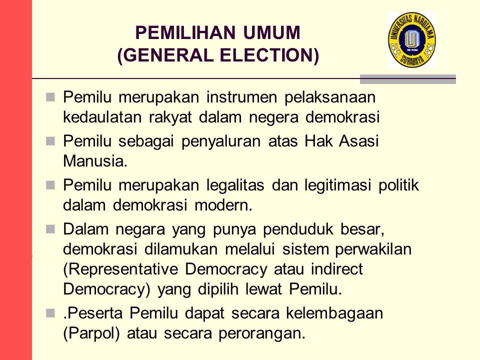PEMILIHAN UMUM (GENERAL ELECTION) Pemilu merupakan instrumen pelaksanaan kedaulatan rakyat dalam negera demokrasi Pemilu sebagai penyaluran atas Hak Asasi Manusia.