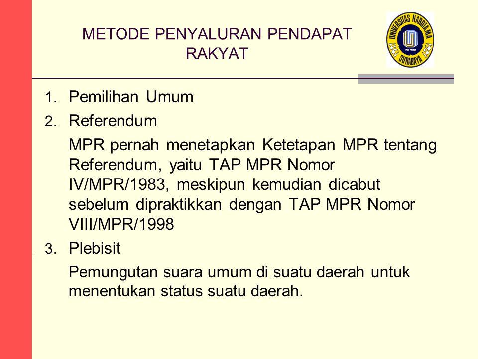 METODE PENYALURAN PENDAPAT RAKYAT 1. Pemilihan Umum 2. Referendum MPR pernah menetapkan Ketetapan MPR tentang Referendum, yaitu TAP MPR Nomor IV/MPR/1