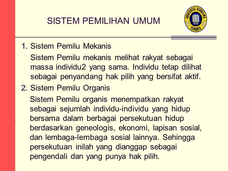 SISTEM PEMILIHAN UMUM 1.Sistem Pemilu Mekanis Sistem Pemilu mekanis melihat rakyat sebagai massa individu2 yang sama.