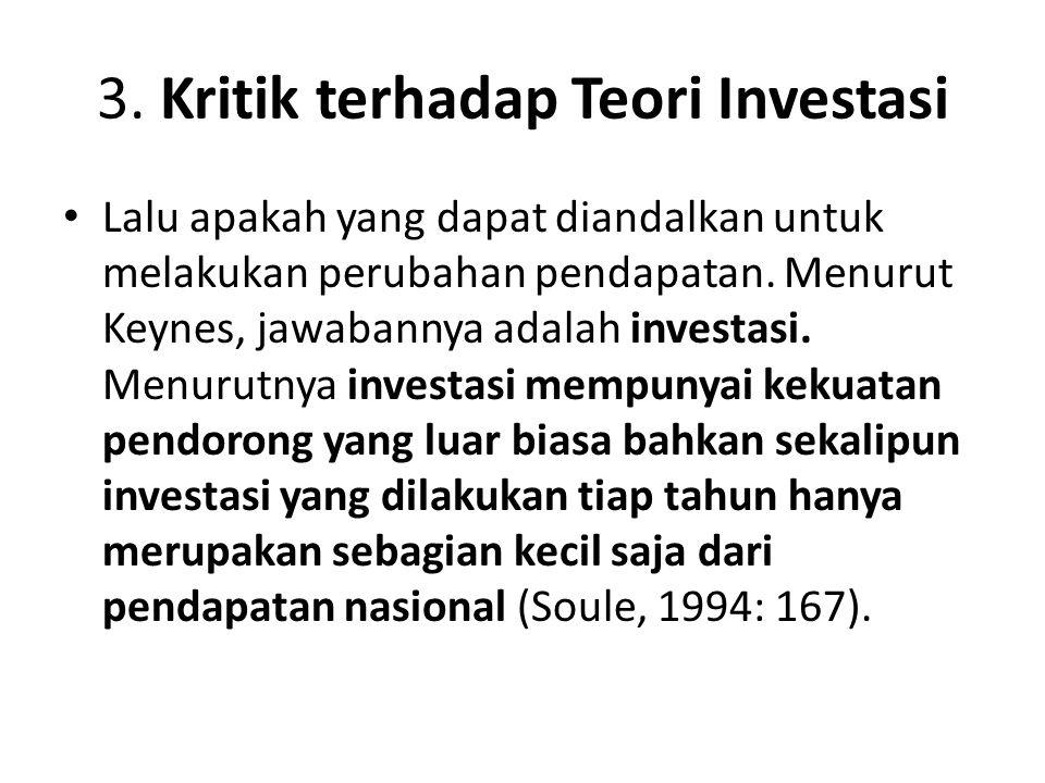 Melihat pentingnya investasi dalam perekonomian suatu Negara, maka menurut Keynes dan pengikutnya harus benar-benar direncanakan karena investasi adalah besaran yang paling peka sehingga menyebabkan perekonomian berada dalam kenaikan (boom) atau kejatuhan (bust) (Sastradipoera, 2007: 245)