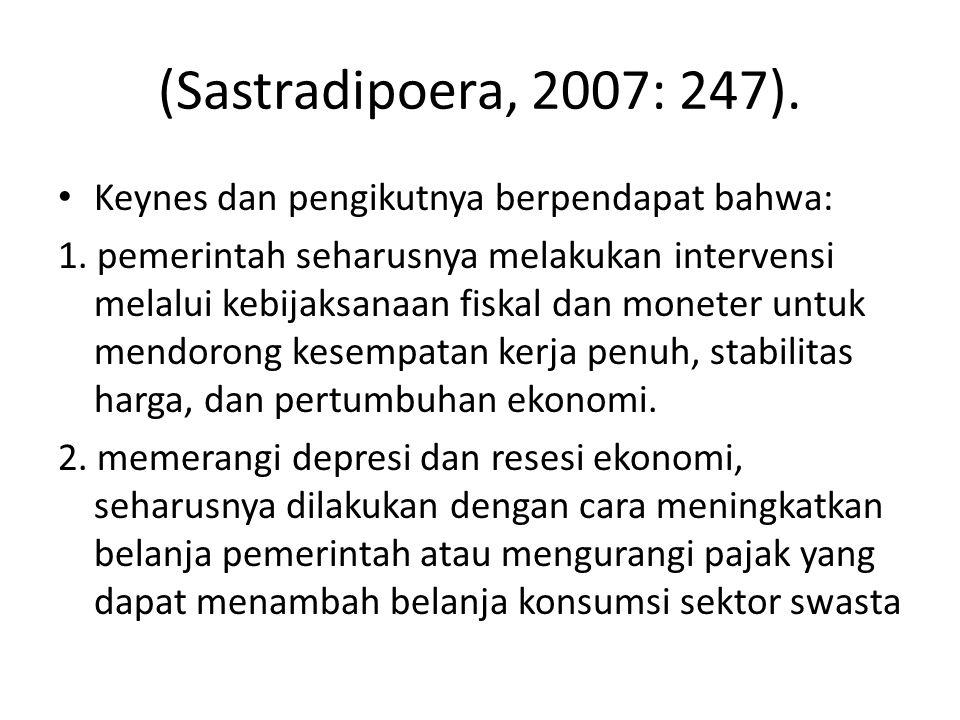 (Sastradipoera, 2007: 247). Keynes dan pengikutnya berpendapat bahwa: 1. pemerintah seharusnya melakukan intervensi melalui kebijaksanaan fiskal dan m