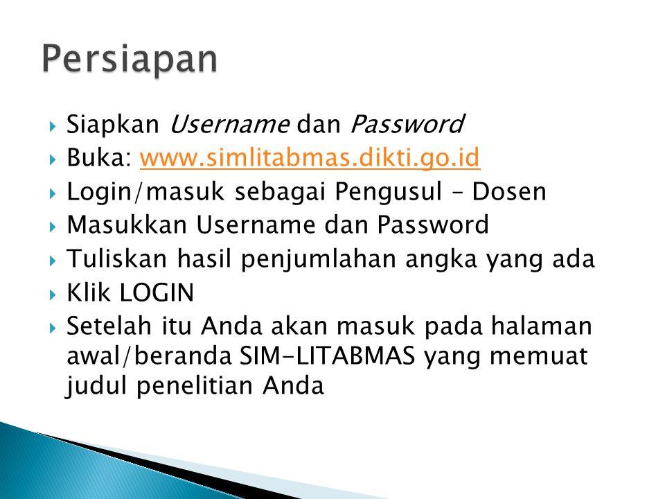  Siapkan Username dan Password  Buka: www.simlitabmas.dikti.go.idwww.simlitabmas.dikti.go.id  Login/masuk sebagai Pengusul – Dosen  Masukkan Usern