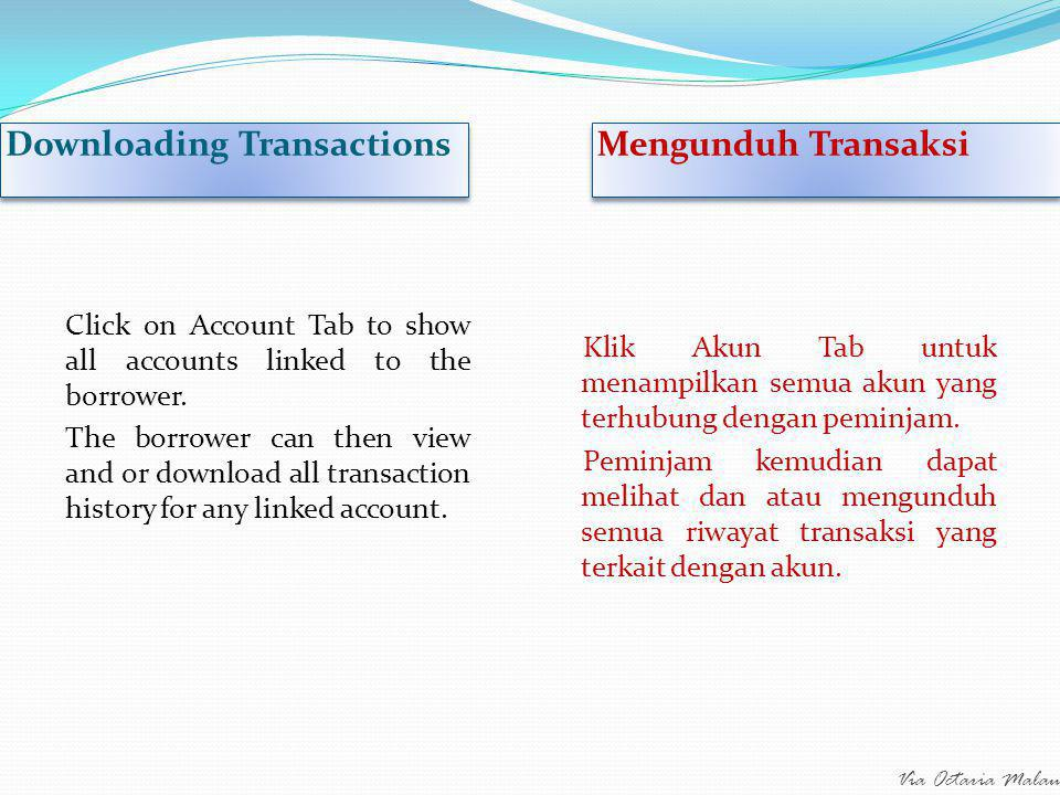 Via Octaria Malau Downloading Transactions Mengunduh Transaksi Click on Account Tab to show all accounts linked to the borrower.