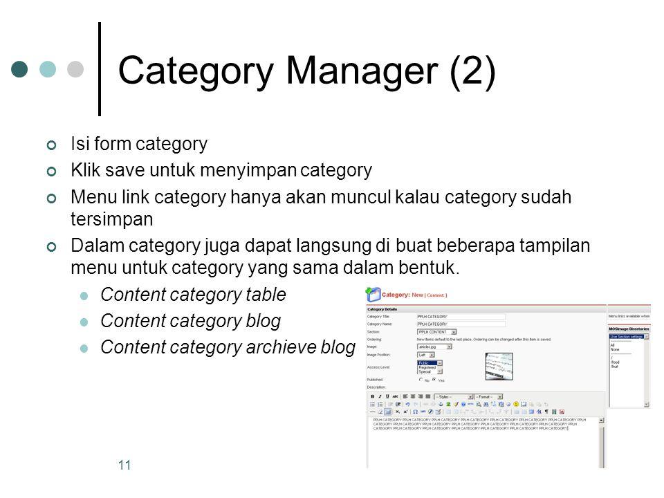 11 Category Manager (2) Isi form category Klik save untuk menyimpan category Menu link category hanya akan muncul kalau category sudah tersimpan Dalam category juga dapat langsung di buat beberapa tampilan menu untuk category yang sama dalam bentuk.