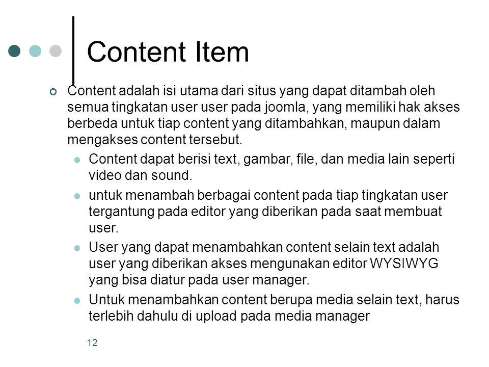 12 Content Item Content adalah isi utama dari situs yang dapat ditambah oleh semua tingkatan user user pada joomla, yang memiliki hak akses berbeda untuk tiap content yang ditambahkan, maupun dalam mengakses content tersebut.