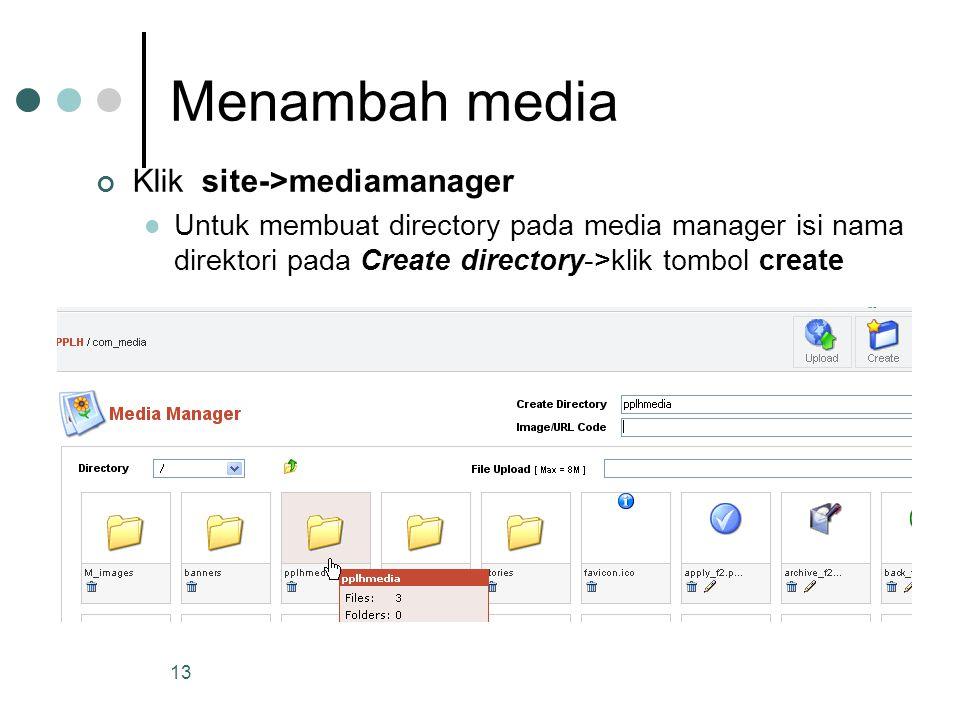 13 Menambah media Klik site->mediamanager Untuk membuat directory pada media manager isi nama direktori pada Create directory->klik tombol create