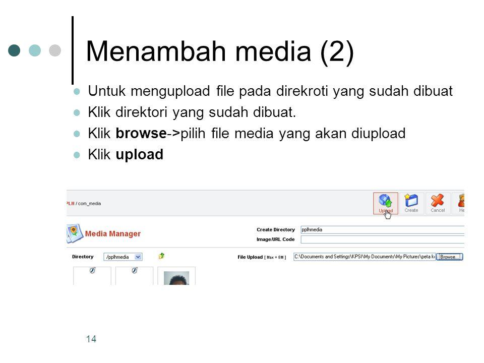 14 Menambah media (2) Untuk mengupload file pada direkroti yang sudah dibuat Klik direktori yang sudah dibuat. Klik browse->pilih file media yang akan