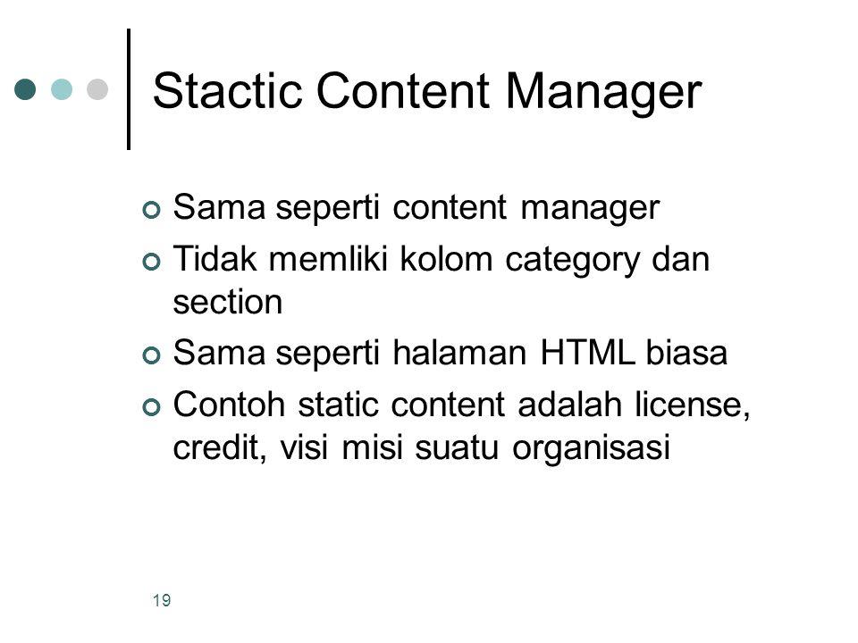 19 Stactic Content Manager Sama seperti content manager Tidak memliki kolom category dan section Sama seperti halaman HTML biasa Contoh static content