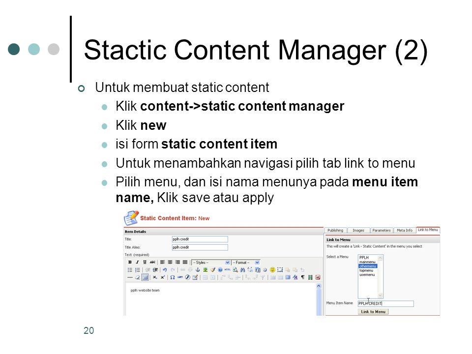 20 Stactic Content Manager (2) Untuk membuat static content Klik content->static content manager Klik new isi form static content item Untuk menambahkan navigasi pilih tab link to menu Pilih menu, dan isi nama menunya pada menu item name, Klik save atau apply