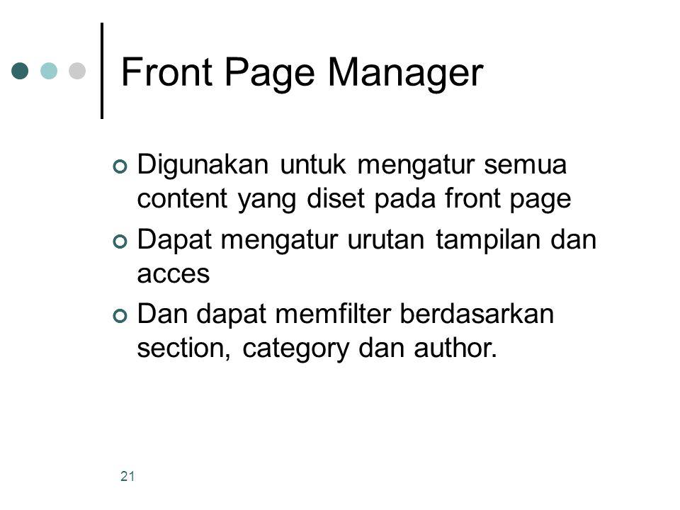 21 Front Page Manager Digunakan untuk mengatur semua content yang diset pada front page Dapat mengatur urutan tampilan dan acces Dan dapat memfilter berdasarkan section, category dan author.