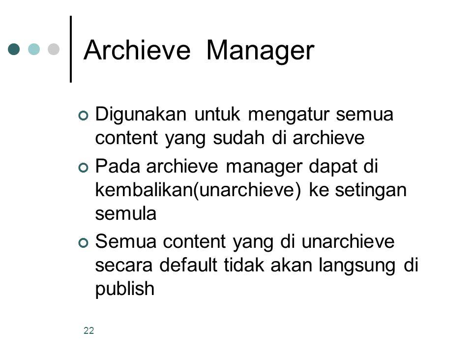 22 Archieve Manager Digunakan untuk mengatur semua content yang sudah di archieve Pada archieve manager dapat di kembalikan(unarchieve) ke setingan semula Semua content yang di unarchieve secara default tidak akan langsung di publish