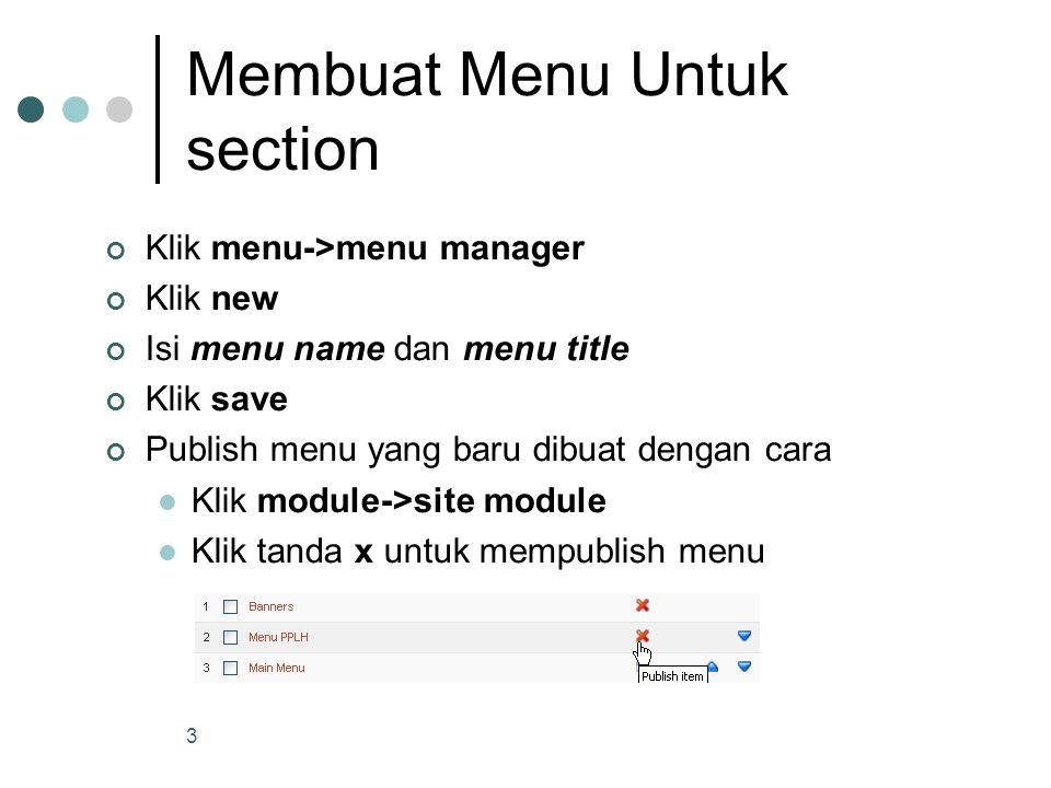 3 Membuat Menu Untuk section Klik menu->menu manager Klik new Isi menu name dan menu title Klik save Publish menu yang baru dibuat dengan cara Klik module->site module Klik tanda x untuk mempublish menu